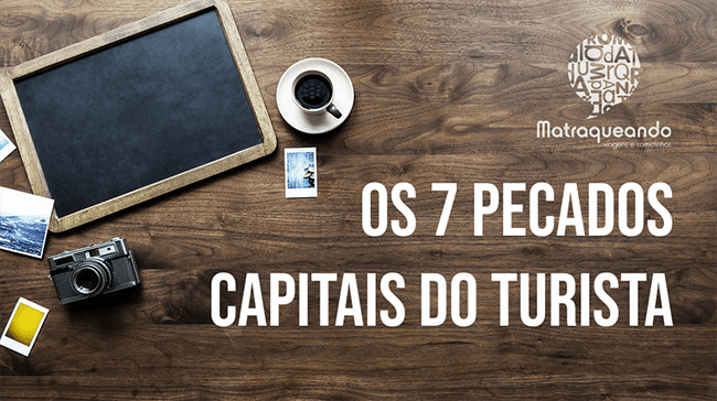Os 7 pecados capitais do turista