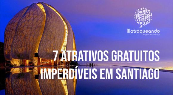 7 atrativos gratuitos imperdíveis em Santiago do Chile
